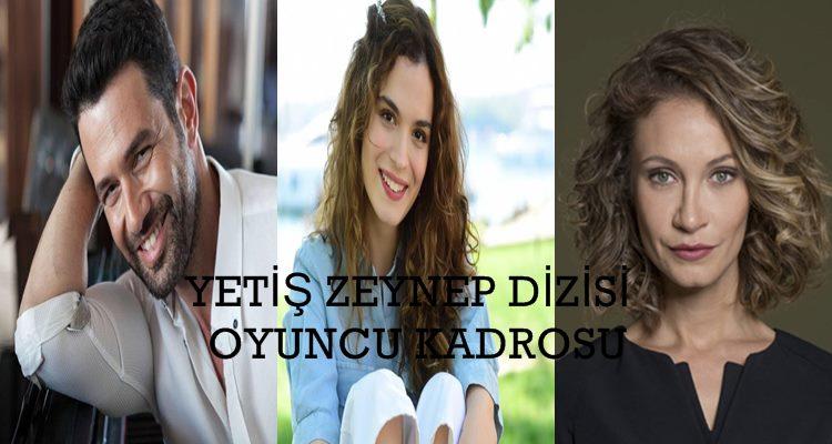Yetiş Zeynep Dizisi Oyuncuları, Kadrosu, Konusu